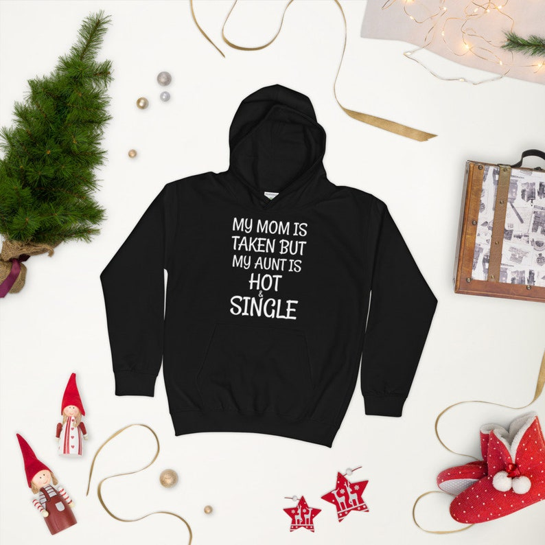 My Mom Is Taken But My Aunt Is Hot And Single Worlds Best Aunt Hoodie Awesome Aunt Hoodie Best Auntie Hoodie Aunt Hood Aunt Hoodie
