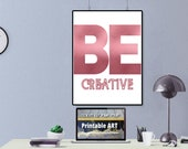 Be Creative Rose Gold Office Poster, Metallic Office Wall Art, Pink Gold Office Décor, And Really Pretty Poster, Download Yours Today! ↓↓↓