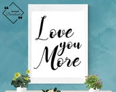 Quote About Love | Love You More | Love Typography | Love Quote Sign | Gifts For Men | Love Quote | Last Minute Gift | Instant Downloads ↓↓↓
