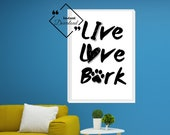 Dog Home Decor | Dog Poster | Funny Pet Gift, Live Love Bark Printable Wall Art for Your Home or Office Décor, Download Yours Today! ↓↓↓