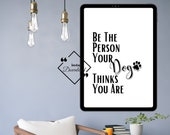 Dog Lover Gift, Be The Person, Printable Wall Art For Home Or Office Décor, Dog Lover Printable Wall Art, Download Yours Today! ↓↓↓
