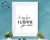 "Printable Love Quote: ""In My Life I Love You More"". Love quotes husband for gift 