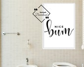 Bathroom Quote Wall Art, Nice Bum, Rude Bathroom Prints Black And White for Humorous Art Bathroom. Instant Download, Click for Detail ↓↓↓
