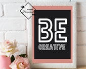 Be Creative Printable Wall Art for Your Home or Office to décor, Quote print for Playroom décor, Modern print Quote, Download Yours Today!↓↓