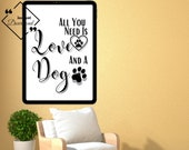 Printable Dog Quote, Dog Lover All You Need Is Love And A Dog Quote, Dog Printable Wall Art For Home Or Office Décor, Download Yours Today!↓