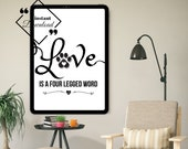 Animal Wall Art, Dog Art Print, Paw Print Home Décor, Love is a four legged word, Wall Art for Home or Office Décor, Download Yours Today!↓↓