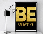 Be Creative Print Quote Typography, Printable Wall Art for Your Home or Office Décor, Quote art Modern print, Download Yours Today! ↓↓↓