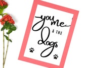 Dog Wall Art Printable: You Me And The Dogs, Dog Wall Décor Farmhouse for Dog Lovers Gifts Affordable. Instant Download Get Yours Today! ↓↓↓