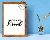 Printable Quote Wall Art, You Are Kind, Positive and Motivational Quote, Black and White for Boss Baby. Instant Download, Click For Detail↓↓