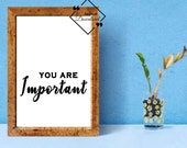 Large Wall Art, You Are Important, Positive and Motivational Quote, Black and White for Boss Baby. Instant Download, Click For Detail↓↓↓