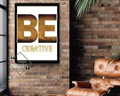 Be Creative Modern print Quote Typography, Printable Wall Art for Your Home or Office Décor, Quote Art Office Poster, Download Yours Today!↓