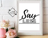 Girly Office Décor, Say Less, Printable office décor Quote like a wall art for beautify your space. Instant Download Get Yours Today! ↓↓↓