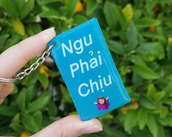 Ngu Phai Chiu 2-inch Keychain   Vietnamese Phrase Charm   Funny Vietnamese Saying