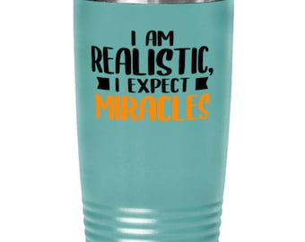 I Am Realistic Tea Coffee Travel Mug Cup Gift Present Idea For Quotable 20oz Tumbler With Lid Light Blue Stainless Steel Vacuum Insulated