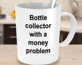 Bottle collector funny humorous birthday mug cup gift ideas us free shipping