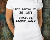I'ts better to be late t-shirt