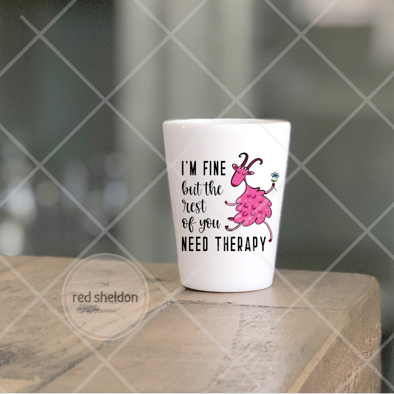 Gift for Man Cave Sarcastic Sassy Funny Gift I/'M FINE But The Rest Of You Need THERAPY Ceramic Shot Glass Shooter Glass Pink Goat