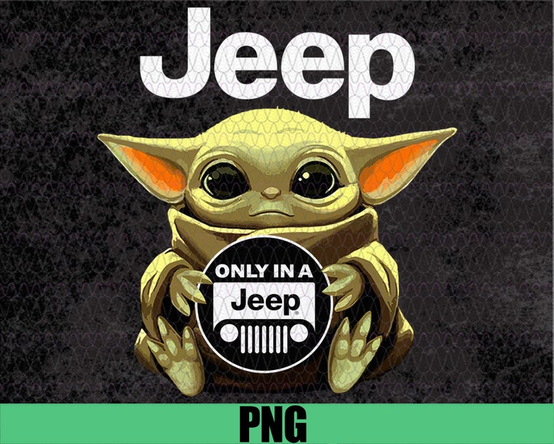 Baby Yoda Jeep PNG Baby Yoda Jeep Only In A Jeep Baby Yoda Lover Gifts Baby Yoda Sublimation Design