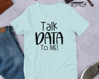 Talk Data to Me Education T-Shirt: Short-Sleeve Unisex