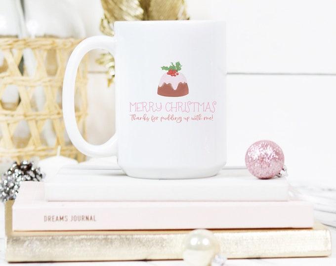 Merry Christmas thanks for pudding up with me funny Christmas mug, Hot chocolate Xmas mug, Christmas gift for your best friend