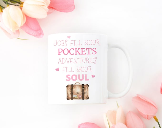 Jobs fill your Pockets Adventures fill your Soul Coffee Mug