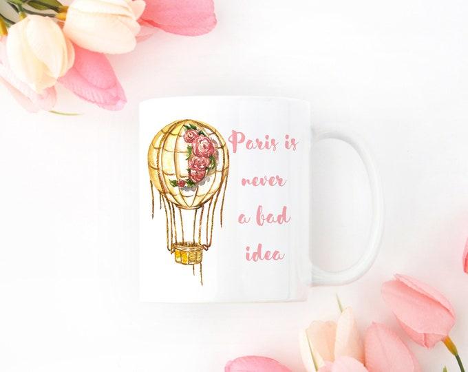 Paris is never a bad idea Mug