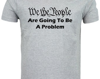 We The People - Are Going To Be A Problem