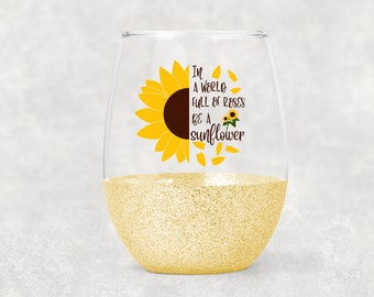 In A World Full of Roses Be A Sunflower Wine Glass- Stemless Glitter Wine Glass- Gift for Her- Sunflower- Wine- Wine Gift- Sunflower Quote