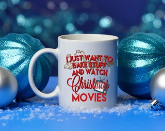 I just want to bake and watch Christmas Movies, Christmas mug, Baking mug, Sister mug, Friend mug, Mug for best friend