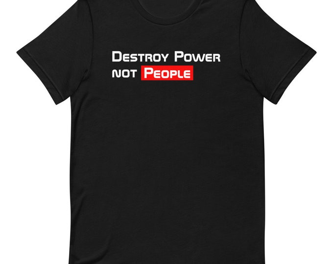 Destroy Power not People - Short-Sleeved Unisex T-Shirt