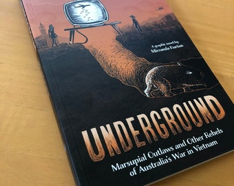 Underground: Marsupial Outlaws and Other Rebels of Australia's War in Vietnam