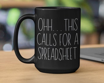 Ohh this calls for a Spreadsheet, CPA Gift, Tax Prep Mug, Accountant, Engineer, Nerd Gift, Office Mug 11oz or 15oz Black or White Mug Funny