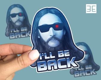I'll Be Back Jesus Terminator Funny Humor Religion Sticker
