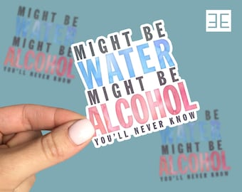 Water Might Be Alcohol Flask Water Bottle Sticker Vinyl Adhesive
