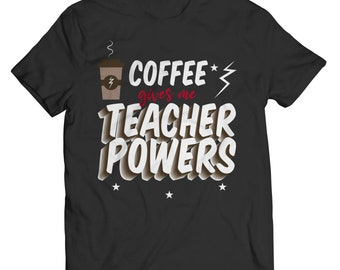 Gift for Teacher, Funny Graphic Tshirt for Teacher, Unisex T-shirt for Teacher with Message Coffee Gives Me Teacher Powers