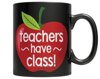 Teachers Have Class Coffee Mug, Teacher's Gift Coffee Cup, Teacher's Appreciation Gift Coffee Mug, Coffee Mug for Teacher, Black Coffee Mug