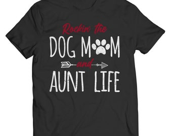 T-Shirt for Dog Mom, Dog Mom's T-Shirt Gift ,Rocking The Dog Mom And Aunt Life
