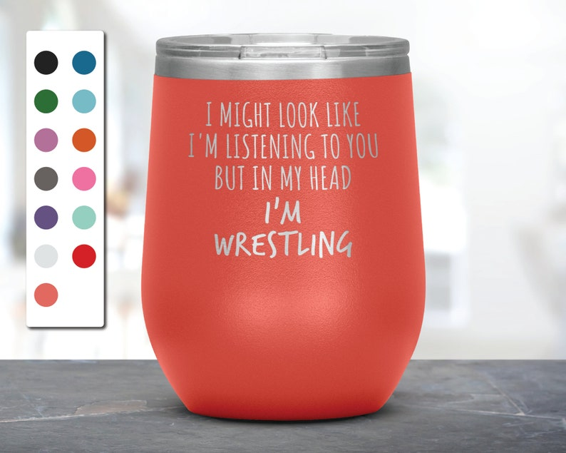 Wrestling Mug I Might Look Like I/'m Listening To You but In My Head I/'m Wrestling Laser Etched Wine Tumbler Funny Tumblers