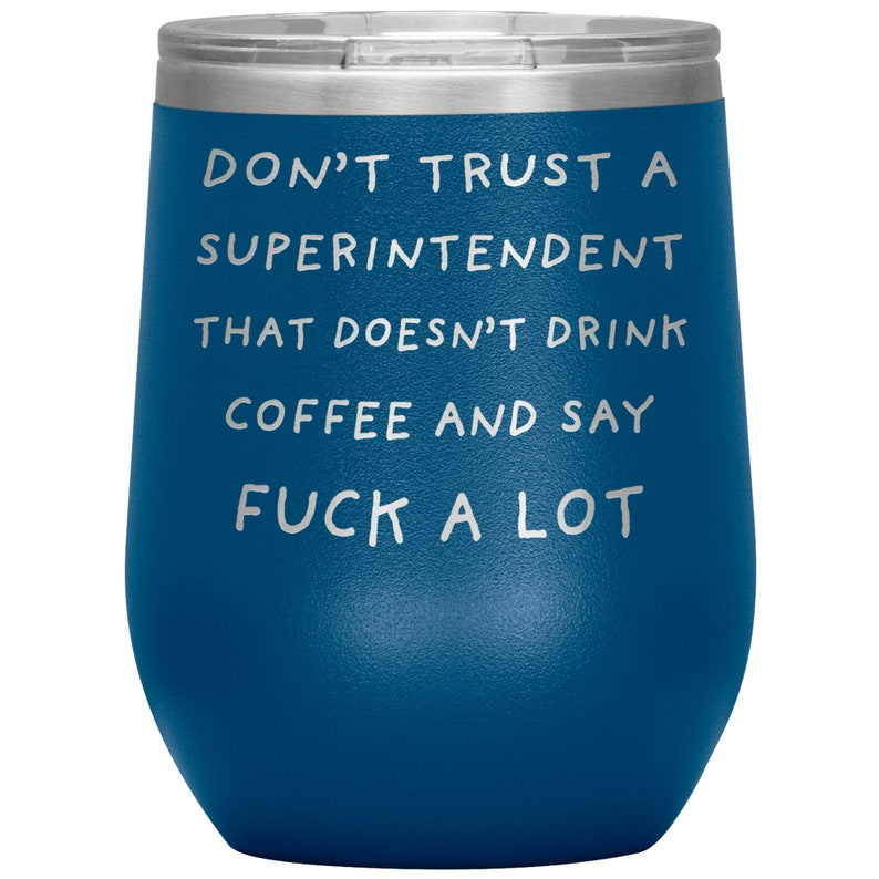 Travel Mugs Don/'t trust a Superintendent that doesn/'t drink coffee and say fuck a lot Laser Etched Wine Tumbler Superintendent Gift