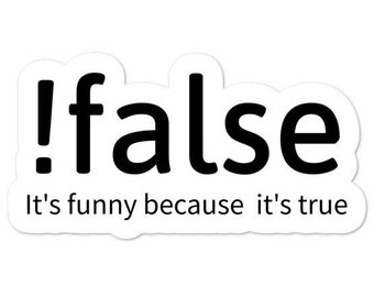 "Boolean programming joke laptop/phone sticker. 4x2 inches. ""!False, it's funny because it's true."""