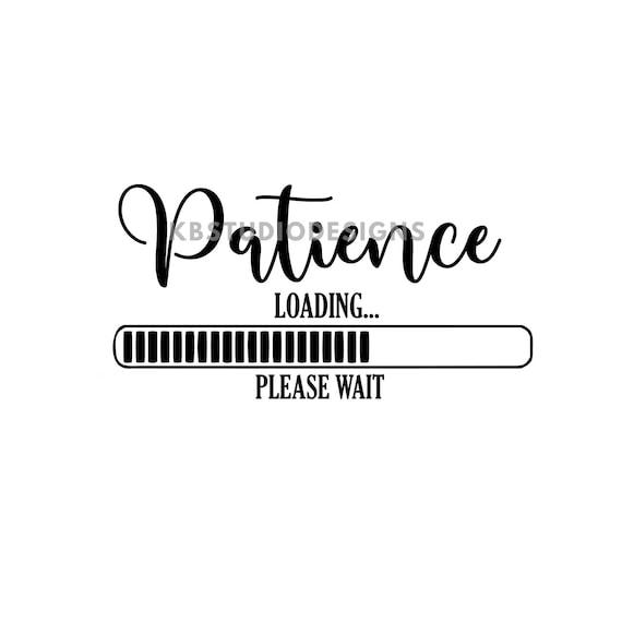 Patience loading SVG PNG jpg patience svg Cricut