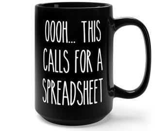 Spreadsheet Mug Spreadsheet Gift Accountant Gift For Cpa Gift For Accountant Work Mug Funny Mug Funny Mugs Oooh This Calls For A Spreadsheet