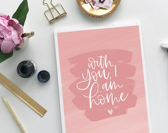 With you, I am home. (5x7 digital download, print ready PDF, hand lettered, calligraphy, romantic gift idea, anniversary, valentines day)
