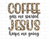 Coffee Gets Me Started Jesus Keeps Me Going PNG, Coffee, Jesus, Christian Sublimation Design Downloads