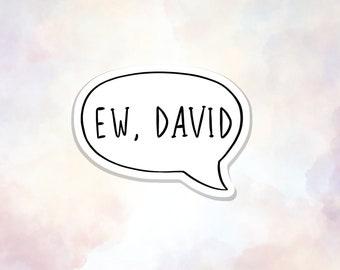 Ew David Sticker, Waterproof Matte Sticker, Laptop Sticker