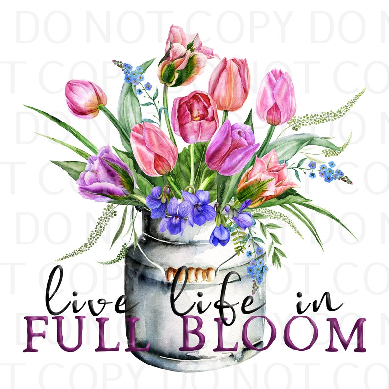 Multiple Sizes Available Ready to Ship Sub Image Live Life In Full Bloom Sublimation Transfer Ready to Press Design
