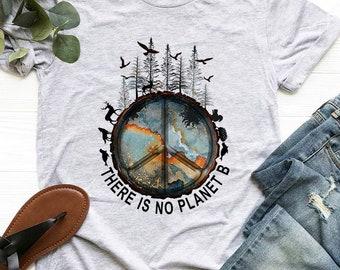 There is No Planet B Shirt, Activist Shirt, Save Earth Shirt, Climate Change Is Real Shirt, Environment Shirt, Mother Earth Shirt