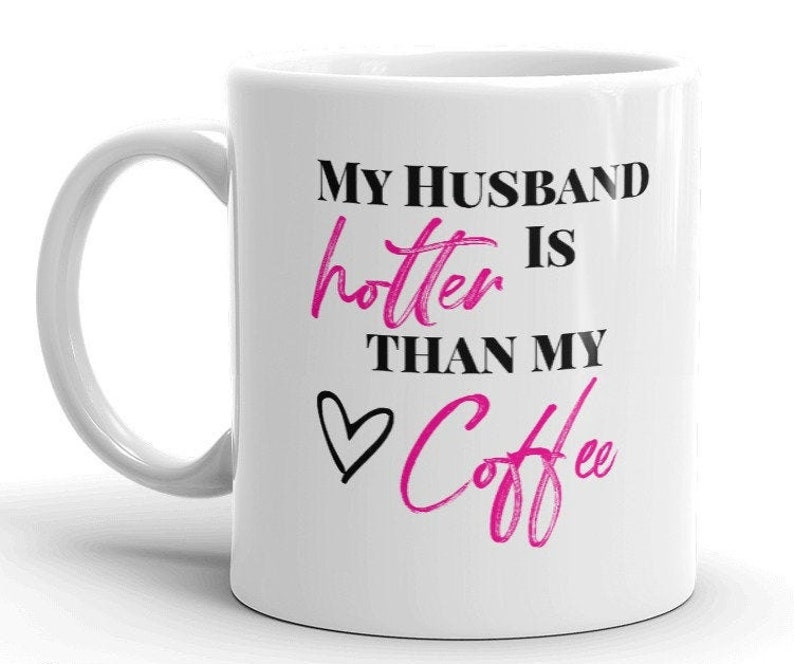 My Husband is Hotter than my Coffee Mug with pink lettering