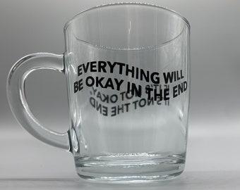 Everything will be okay in the end glass mug, quote glass mug, quote mug, positivity mug, isolation gift, isolation present