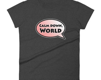 Ladies T-Shirt: Calm down, World